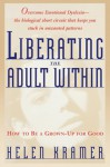 Liberating the Adult Within: How to Be a Grown-Up For Good - Helen Kramer