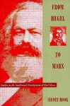 From Hegel to Marx: Studies in the Intellectual Development of Karl Marx - Sidney Hook