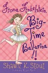 Fiona Finkelstein, Big-Time Ballerina!! - Shawn K. Stout, Angela Martini