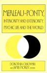 Merleau-Ponty, Interiority and Exteriority, Psychic Life and the World - Dorothea Olkowski