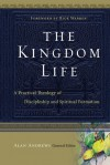 The Kingdom Life: A Practical Theology of Discipleship and Spiritual Formation - Bill Thrall, Dallas Willard, Bruce Demarest, Bruce McNicol, Bob Beltz, Keith Meyer, Keith J. Matthews, Bill Hull, Peggy Reynoso, Paula Fuller, Michael Glerup, Richard E. Averbeck, Alan Andrews