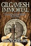 Gilgamesh Immortal - Brian Godawa