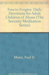 Free to Forgive: Daily Devotions for Adult Children of Abuse (The Serenity Meditation Series) - Paul D. Meier, Frank Minirth
