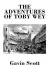 The Adventures of Toby Wey - Gavin Scott