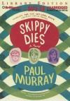 Skippy Dies - Paul Murray, John Keating, Paul Nugent