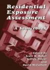 Residential Exposure Assessment: A Sourcebook - Jeffrey Driver, Scott R. Baker, David McCallum