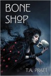 Bone Shop - T.A. Pratt, Tim Pratt