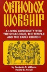 Orthodox Worship: A Living Continuity with the Synagogue, the Temple, and the Early Church - Benjamin D. Williams, Harold B. Anstall