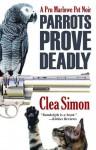 Parrots Prove Deadly: A Pru Marlowe Mystery - Clea Simon