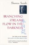 Branching Streams Flow in the Darkness: Zen Talks on the Sandokai - Shunryu Suzuki, Mel Weitsman, Michael Wenger