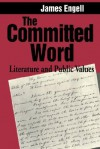 The Committed Word: Literature and Public Values - James Engell