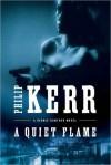 A Quiet Flame: A Bernie Gunther Novel - Philip Kerr