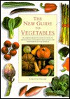 The New Guide to Vegetables: A Comprehensive Cook's Guide to Identifying, Choosing and Using the Vegetables of the World - Christine Ingram