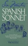 Six Masters of the Spanish Sonnet: Francisco de Quevedo, Sor Juana Ines de la Cruz, Antonio Machado, Federico Garcia Lorca, Jorge Luis Borges, Miguel Hernandez - Willis Barnstone