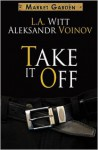 Take It Off - L.A. Witt, Aleksandr Voinov