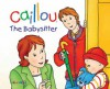 Caillou: The Babysitter - Nicole Nadeau, Pierre Brignaud