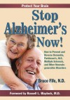 Stop Alzheimer's Now: How to Prevent and Reverse Dementia, Parkinsons, ALS, Multiple Sclerosis, and Other Neurodegenerative Disorders - Bruce Fife, Russell L. Blaylock