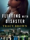 Flirting with Disaster - Tracy Brown