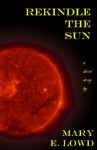 Rekindle the Sun - Mary E. Lowd