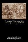 Lazy Friends - Ana Ingham