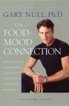 The Food-Mood Connection: Nutritional and Environmental Approaches to Mental Health and Physical Wellbeing - Gary Null, Amy McDonald