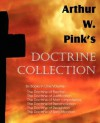 Arthur W. Pink's Doctrine Collection - Arthur W. Pink