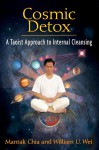 Cosmic Detox: A Taoist Approach to Internal Cleansing - Mantak Chia, William U. Wei