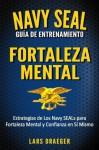 Navy SEAL Guía de Entrenamiento: Fortaleza Mental (Spanish Edition) - Lars Draeger