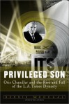 Privileged Son: Otis Chandler And The Rise And Fall Of The L.a. Times Dynasty - Dennis McDougal