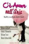 C'è amore nell'aria - Quattro romantiche storie d'amore - Monica Lombardi, Giulia D'Alessandro, Miriam Tocci, Maria Cristina Robb