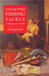 Collecting Fishing Tackle: A Beginner's Guide - Tom Quinn