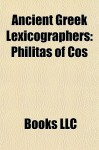 Ancient Greek Lexicographers: Philitas of Cos - Books LLC