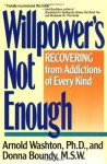 Willpower's Not Enough: Recovering from Addictions of Every Kind - Arnold M. Washton, Donna Boundy, Donn Boundy