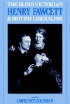 The Blind Victorian: Henry Fawcett and British Liberalism - Lawrence Goldman
