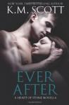 Ever After: A Heart of Stone Novella: 4 - K.M. Scott