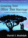 Growing your Olive Tree Marriage: One of you if Jewish. One of you is Christian. A Guide for Couples From Two Traditions - David J. Rudolph