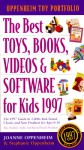 The Best Toys, Books, and Videos for Kids 1994: A Guide to Over One Thousand Kid Tested, Classic And.. - Joanne F. Oppenheim