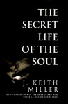 The Secret Life of the Soul - Keith Miller, J. Keith Miller