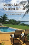 Money Making Vacation Rentals: Market and Manage your VR for Maximum Income - Beth Carson