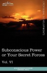 Personal Power Books (in 12 Volumes), Vol. VI: Subconscious Power or Your Secret Forces - William W. Atkinson, Edward E. Beals