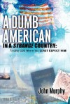 A Dumb American in a Strange Country - John Murphy