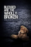 Blessed Are the Wholly Broken - Melinda Clayton