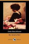 Delia Blanchflower (Dodo Press) - Mary Augusta Ward