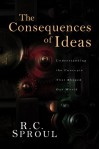 Consequences of Ideas - R.C. Sproul