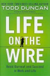 Life on the Wire: Avoid Burnout and Succeed in Work and Life - Todd Duncan