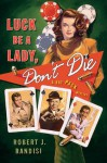 Luck Be a Lady, Don't Die: A Rat Pack Mystery - Robert J. Randisi
