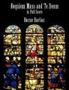 Requiem Mass and Te Deum in Full Score - Hector Berlioz