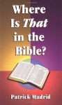 Where is That in the Bible? - Patrick Madrid, Our Sunday Visitor