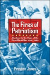 The Fires of Patriotism: Alaskans in the Days of the First World War 1910-1920 - Preston Jones