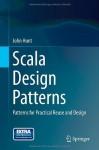 Scala Design Patterns: Patterns for Practical Reuse and Design - John Hunt